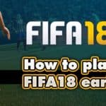 How to play FIFA 18 early?